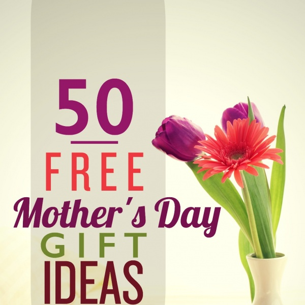 50 Sure To Please Gift Ideas: 50 Free Mother's Day Gift Ideas