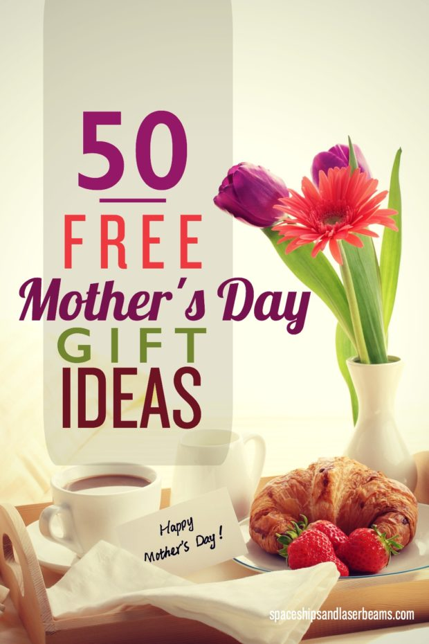 50 Free Mother's Day Gift Ideas - Spaceships and Laser Beams