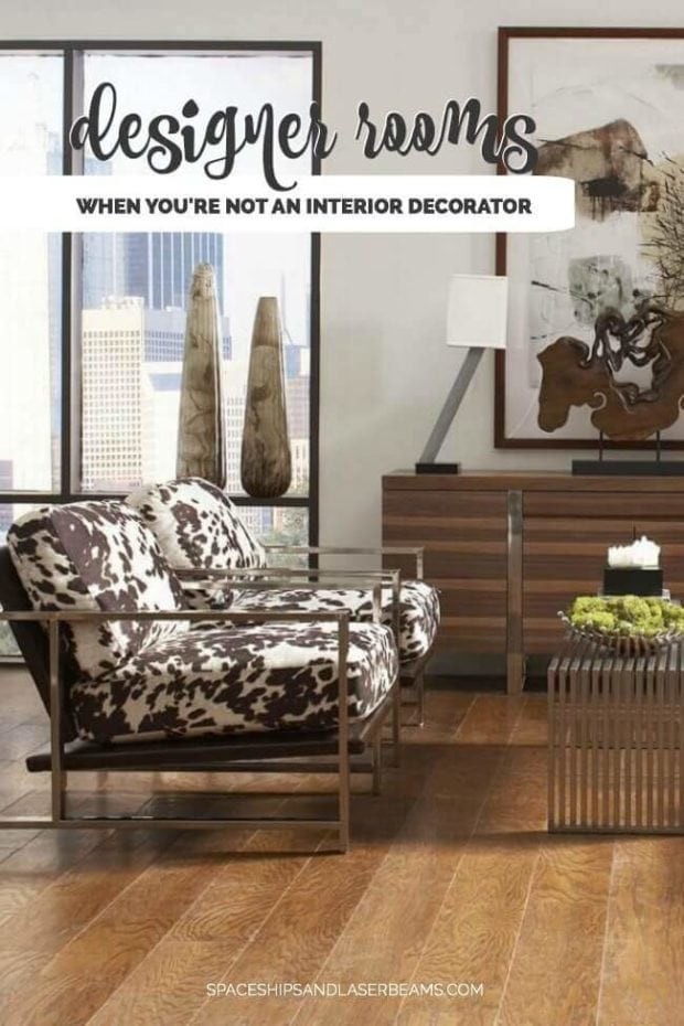 Designer Rooms When You Re Not A