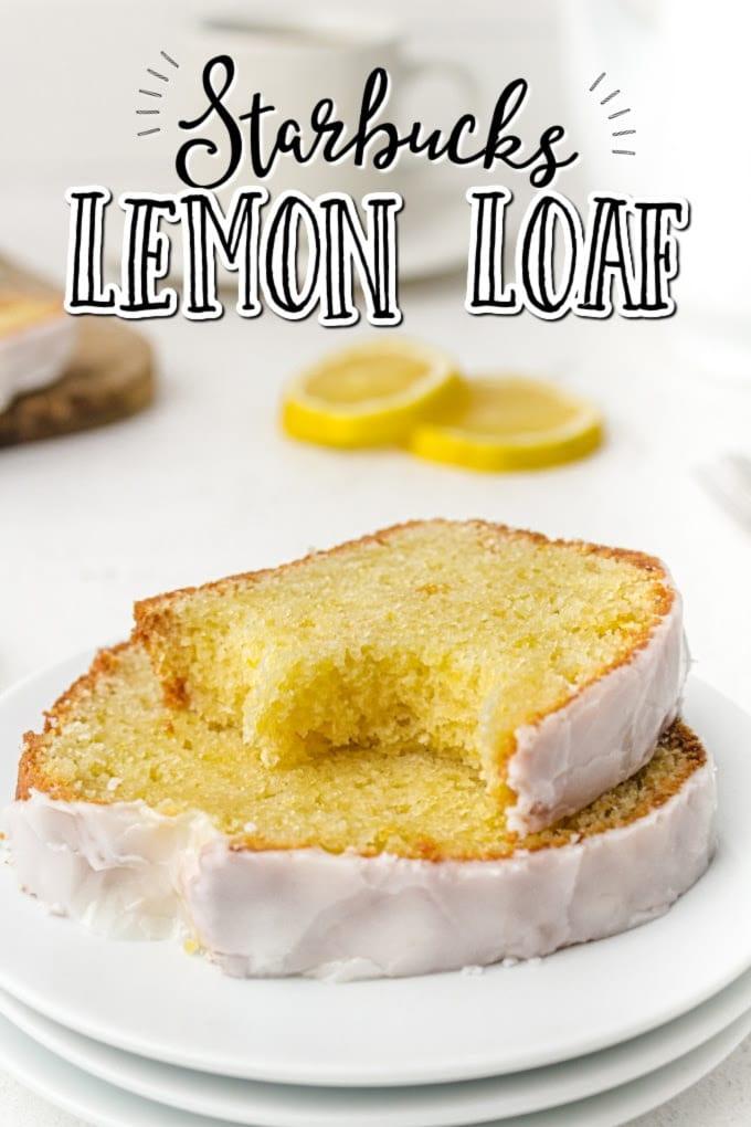 Starbucks lemon loaf slices stacked on a white plate